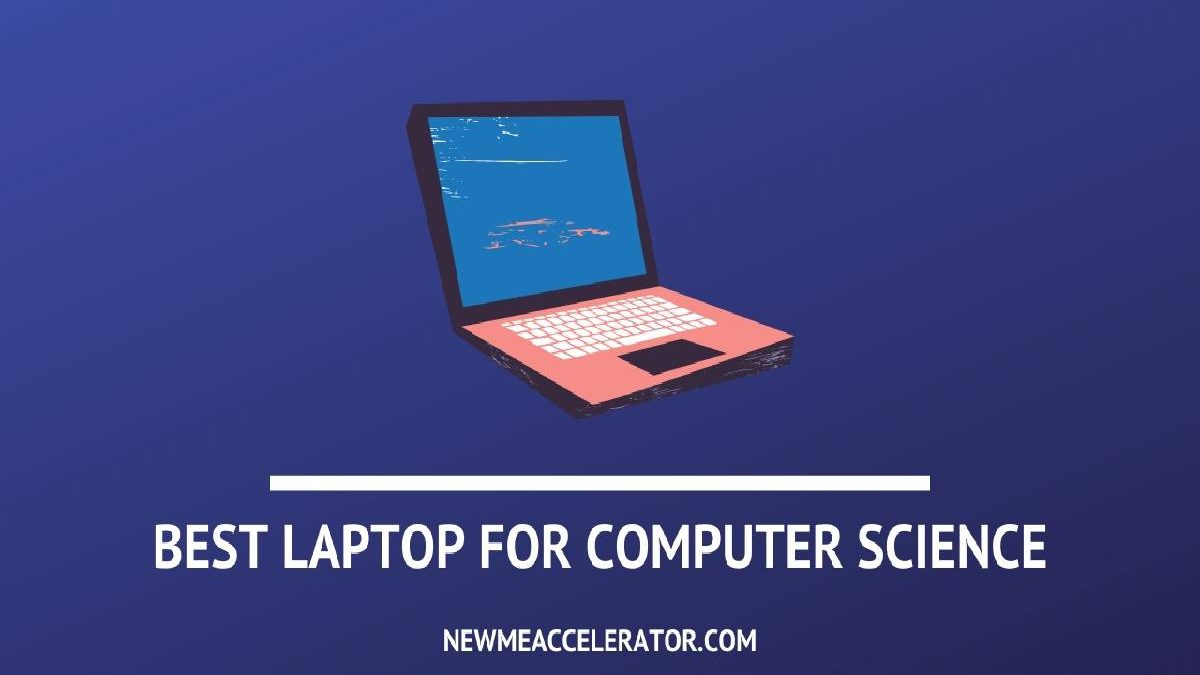 Best Laptop for Computer Science – Choose, Essential Factors, Operating System, and More