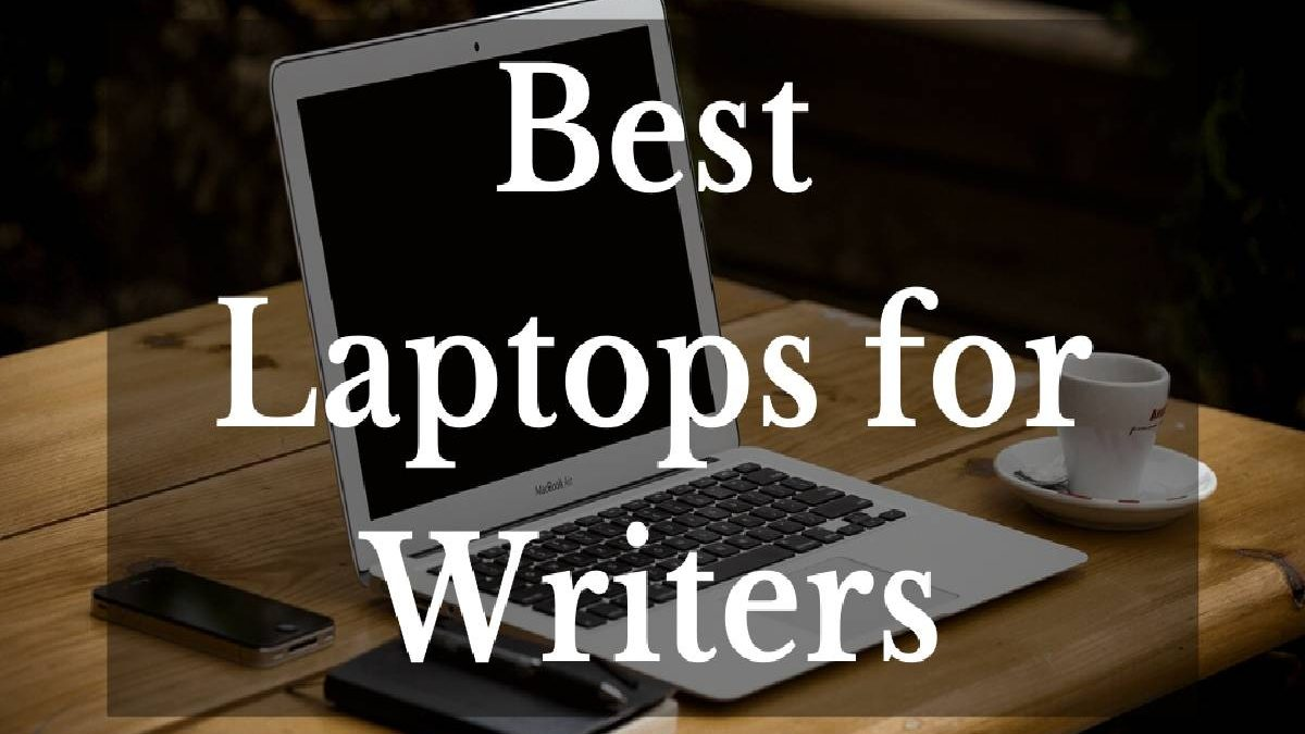Best Laptops for Writers – Lenovo ThinkPad T460, Apple MacBook Air, Acer Aspire S 13, and More