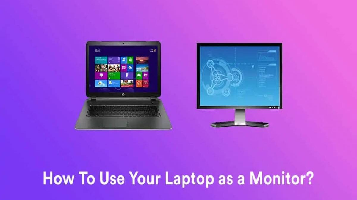 Use Your Laptop As Monitor – About, Using, Configuring and More