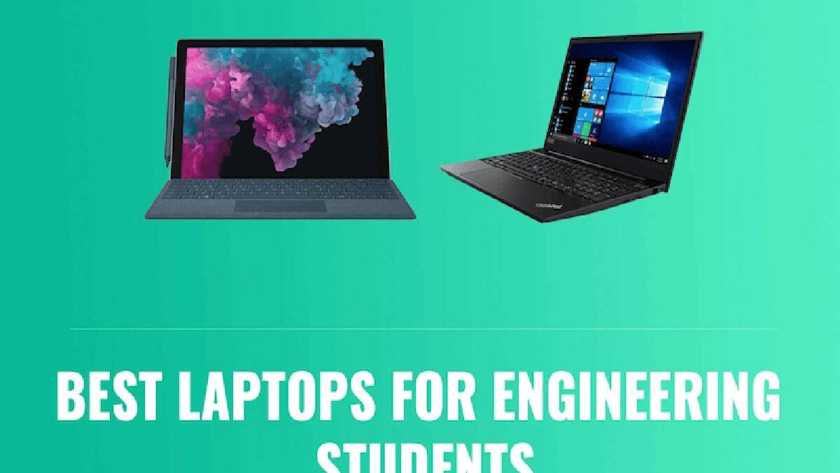 Best Laptops for Engineering Students – Budgets, Needs and More