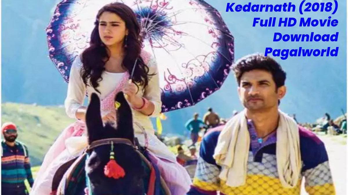 Kedarnath (2018) Full HD Movie Download Pagalworld