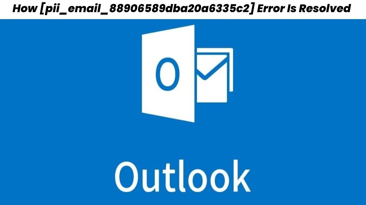 How [pii_email_88906589dba20a6335c2] Error Is Resolved