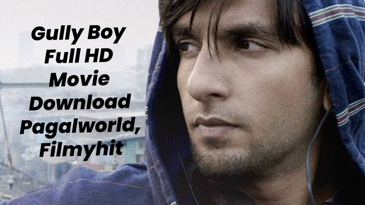 Gully Boy Full HD Movie Download Pagalworld, Filmyhit