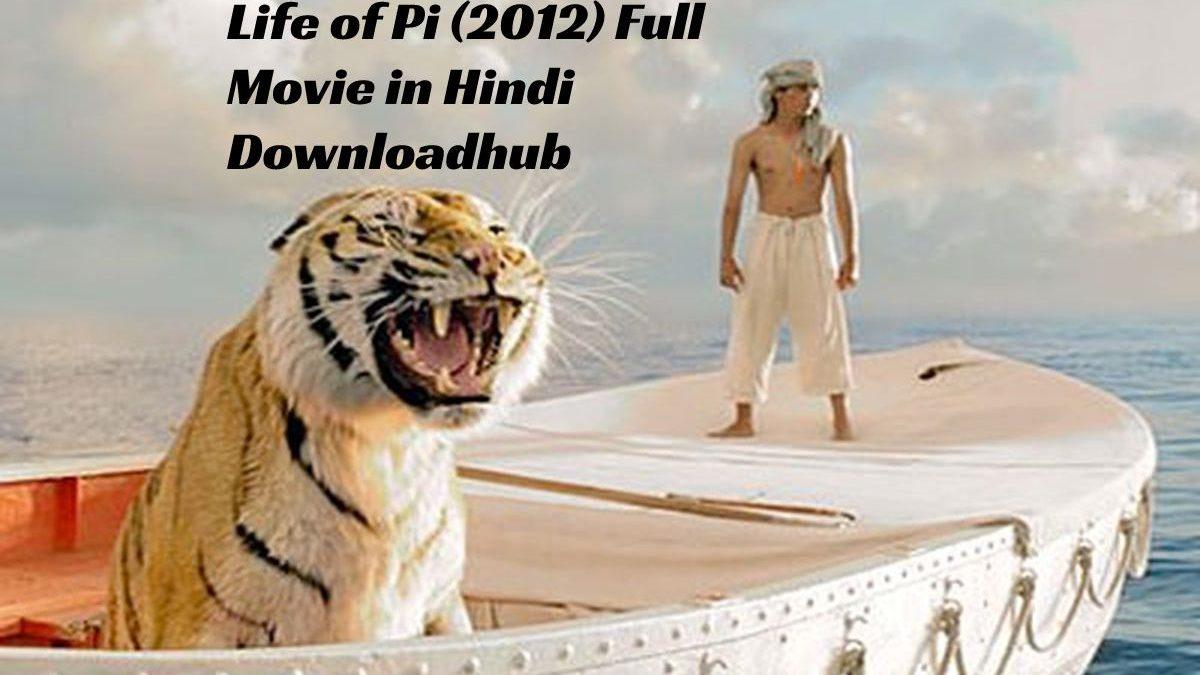 Life of Pi (2012) Full Movie in Hindi Downloadhub