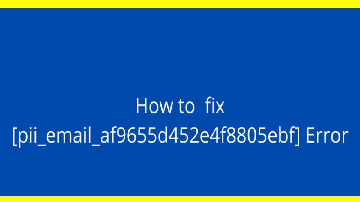 How to Fix [pii_email_af9655d452e4f8805ebf] Error Code