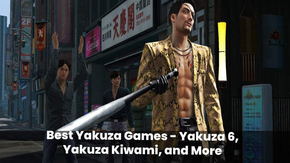 Best Yakuza Games –Yakuza 6, Yakuza Kiwami, and More