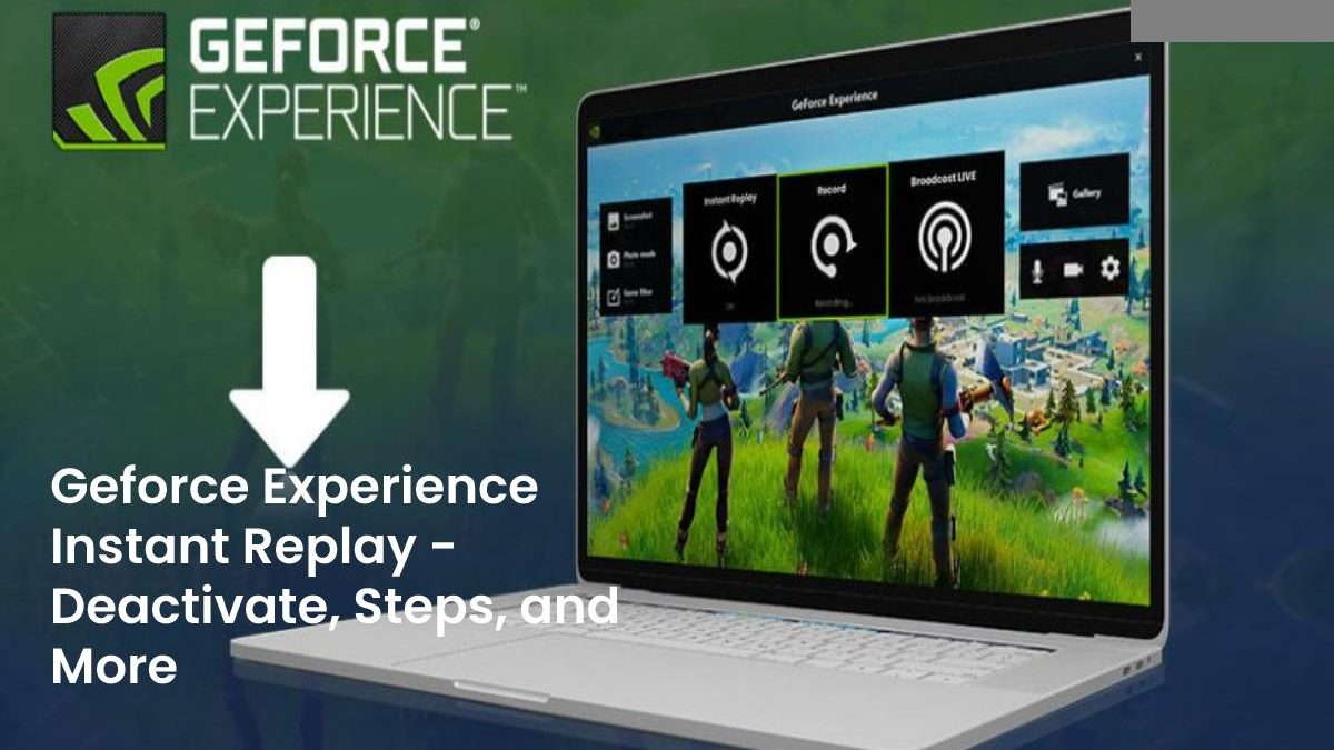 Geforce Experience Instant Replay – Deactivate, Steps, and More