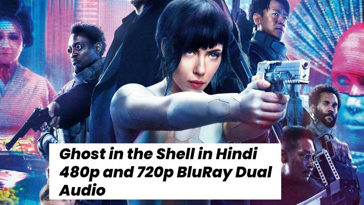 Ghost in the Shell in Hindi 480p and 720p BluRay Dual Audio