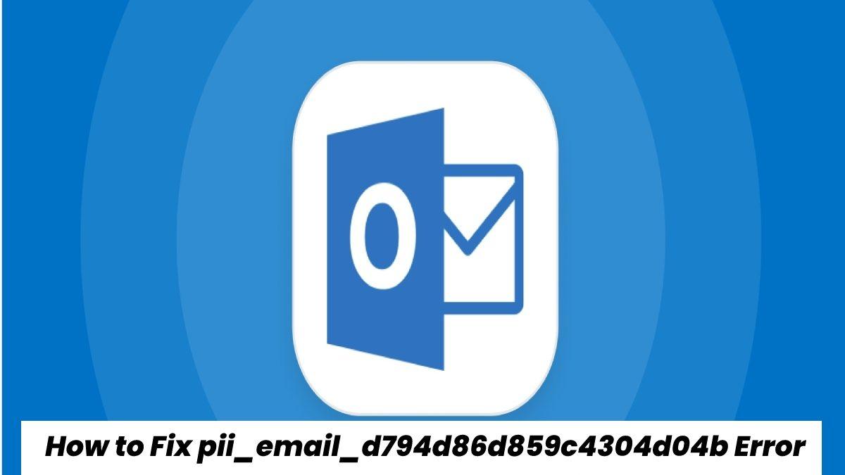 How to Fix pii_email_d794d86d859c4304d04b Error