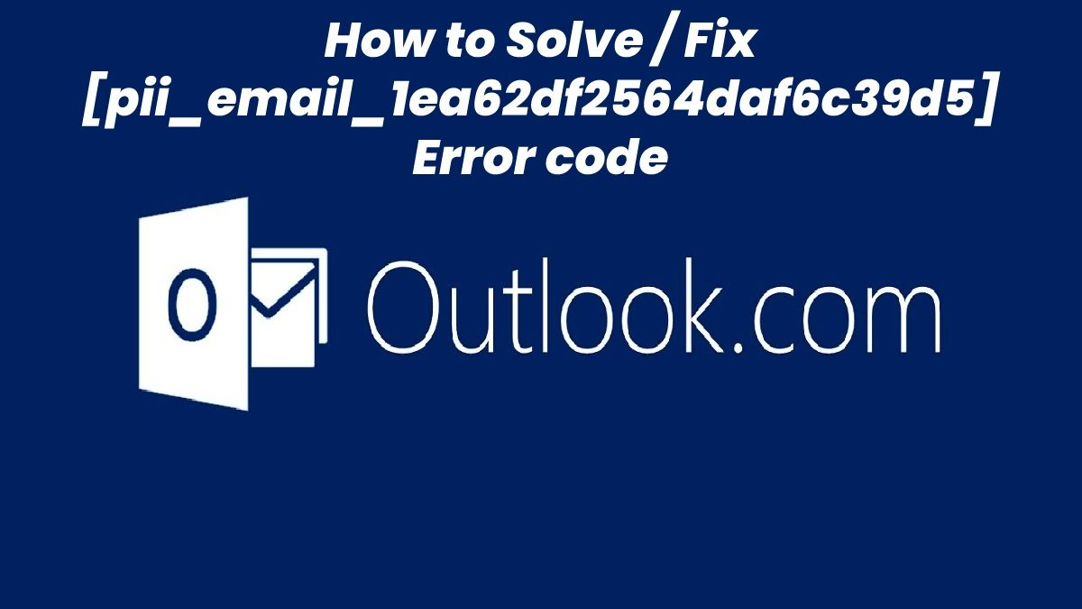 How to Solve / Fix [pii_email_1ea62df2564daf6c39d5] Error code