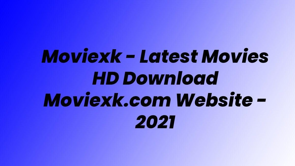 Moviexk – Latest Movies HD Download Moviexk.com Website