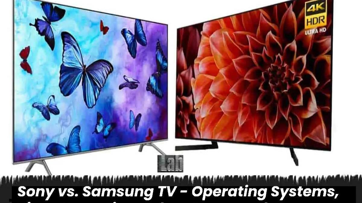 Sony vs. Samsung TV – Operating Systems, Tizen Operating, Advantages and More