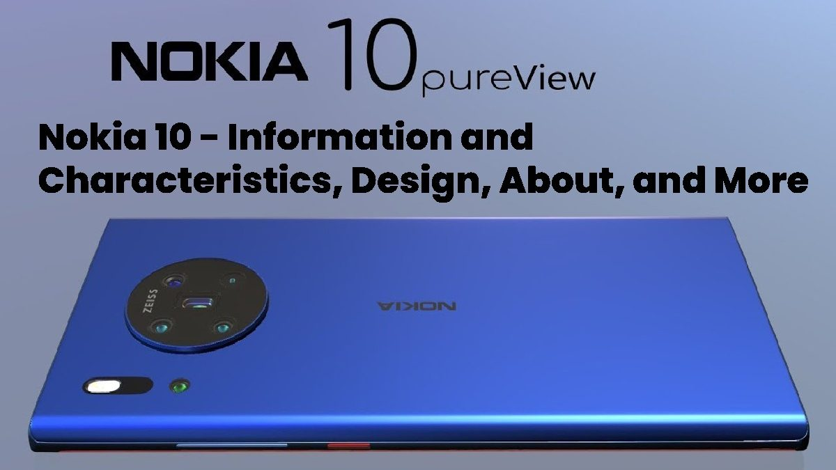 Nokia 10 – Information and Characteristics, Design, About, and More