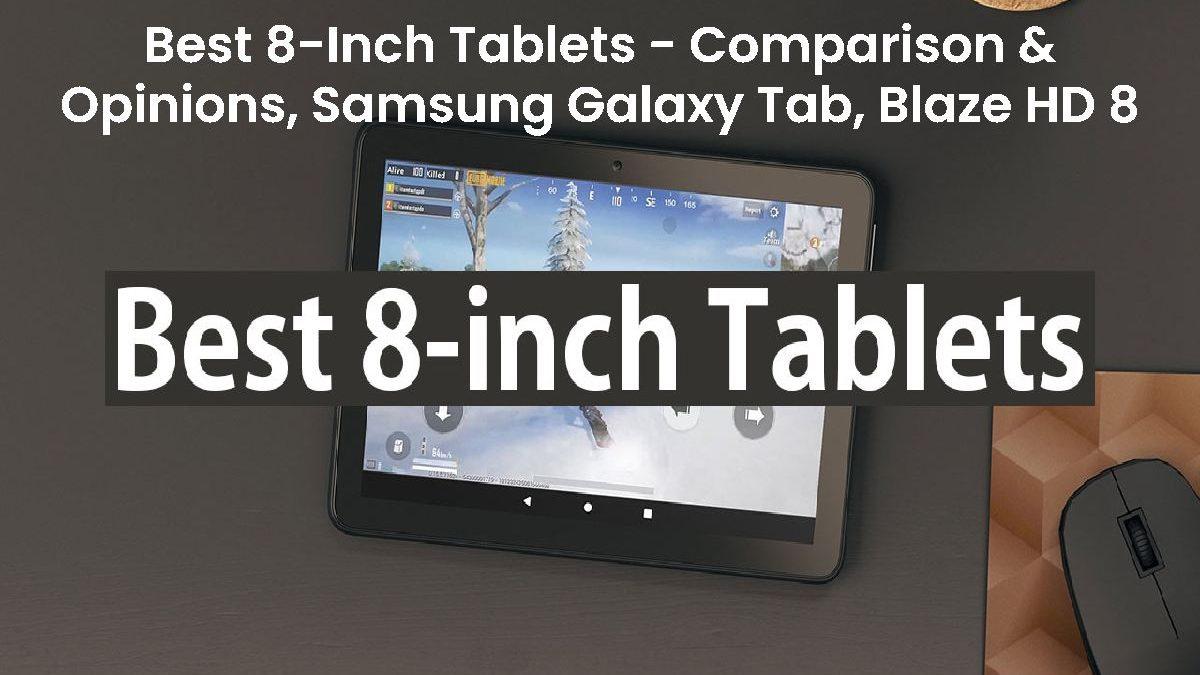 Best 8-Inch Tablets – Comparison & Opinions, Samsung Galaxy Tab, Blaze HD 8