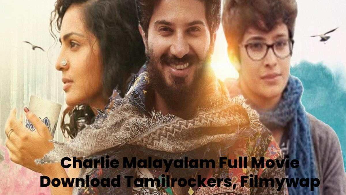 Charlie Malayalam Full Movie Download Tamilrockers, Filmywap