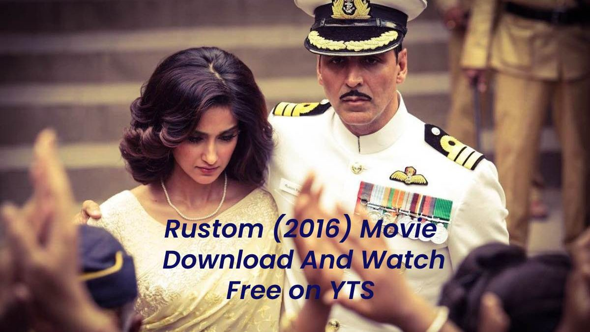 Rustom (2016) Movie Download And Watch Free on YTS