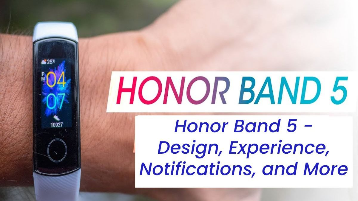 Honor Band 5 – Design, Experience,Notifications, and More