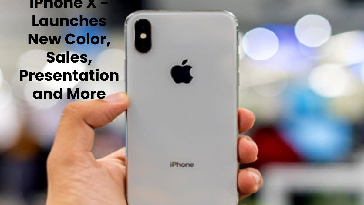 iPhone X – Launches New Color, Sales, Presentation and More