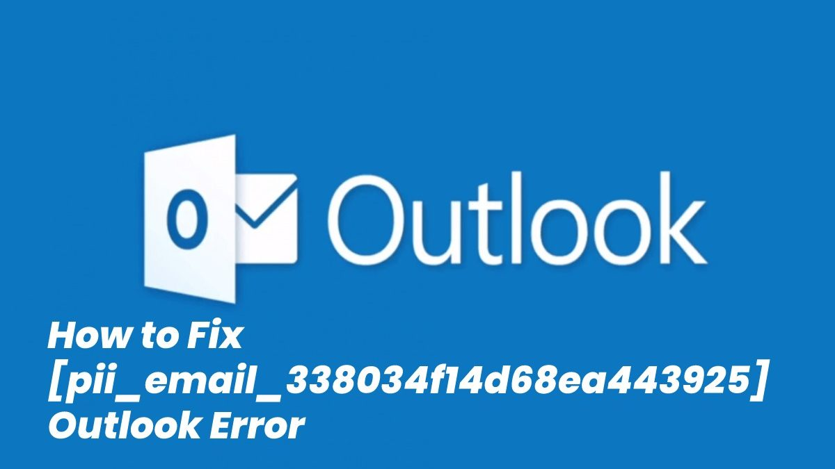 How to Fix [pii_email_338034f14d68ea443925] Outlook Error