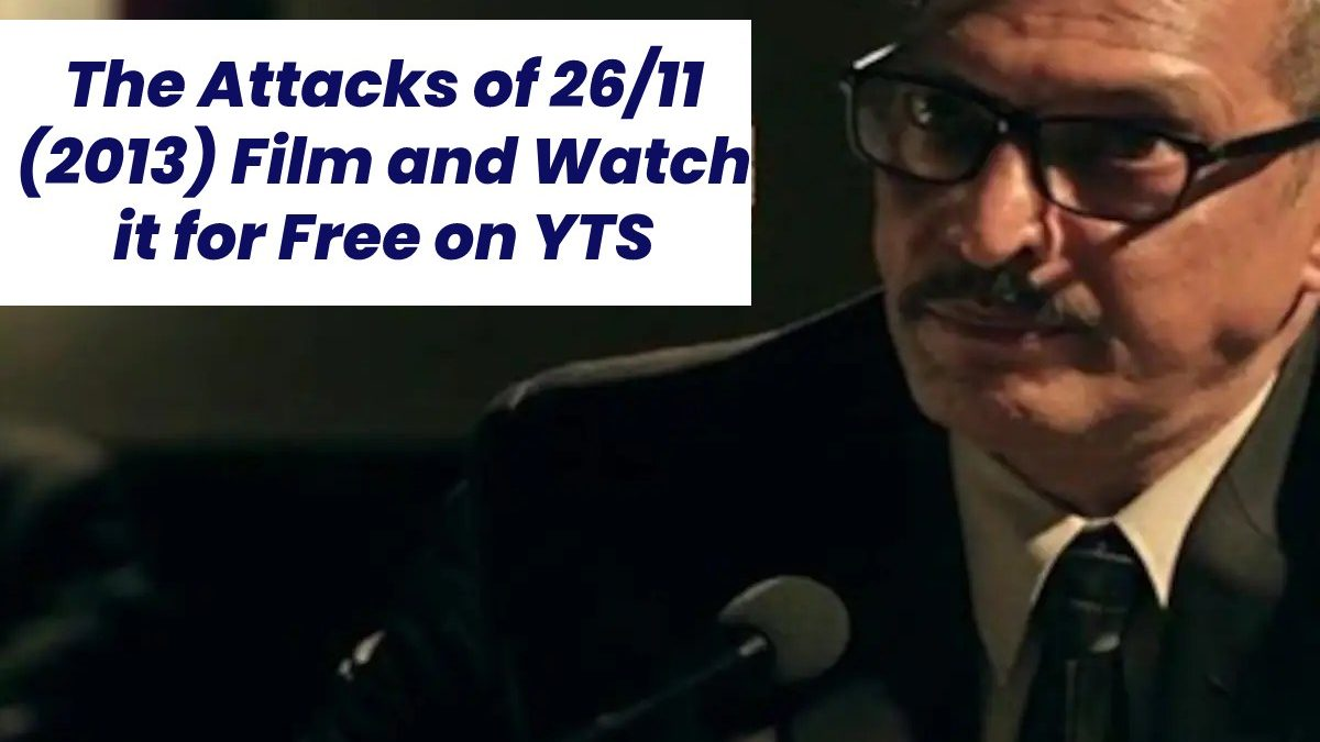 The Attacks of 26/11 (2013) Film and Watch it for Free on YTS