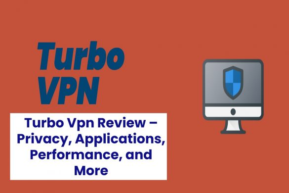 Turbo Vpn Review – Privacy, Applications, Performance, and More