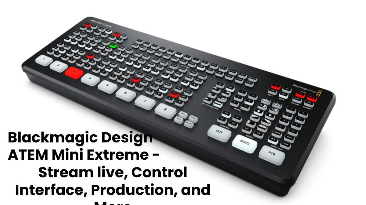 Blackmagic Design ATEM Mini Extreme – Stream live, Control Interface, Production, and More