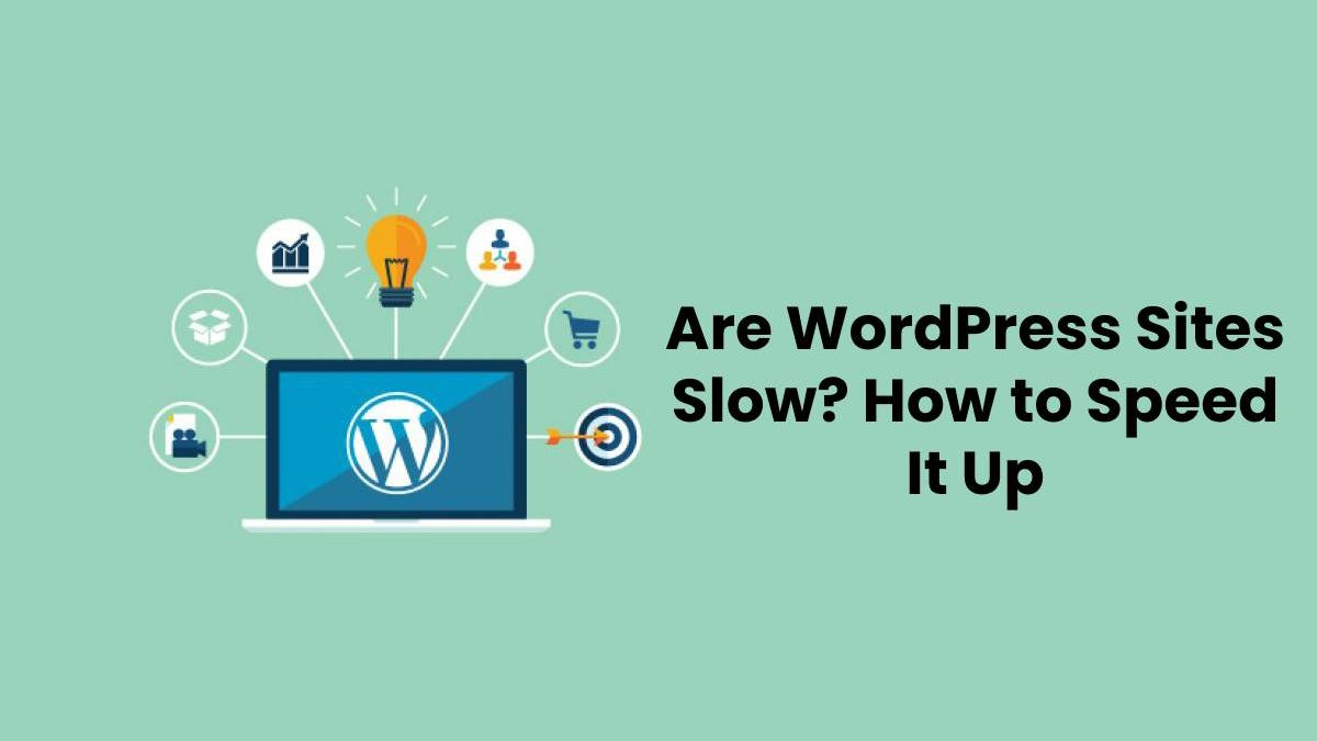Are WordPress Sites Slow? How to Speed It Up