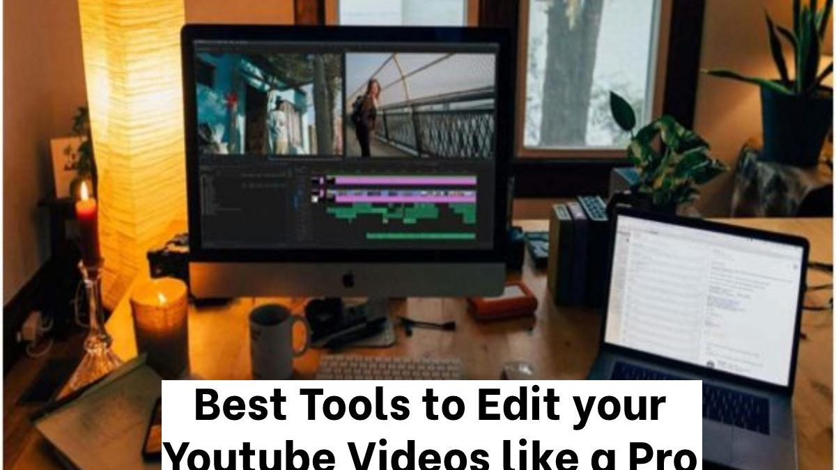 Best Tools to Edit your Youtube Videos like a Pro