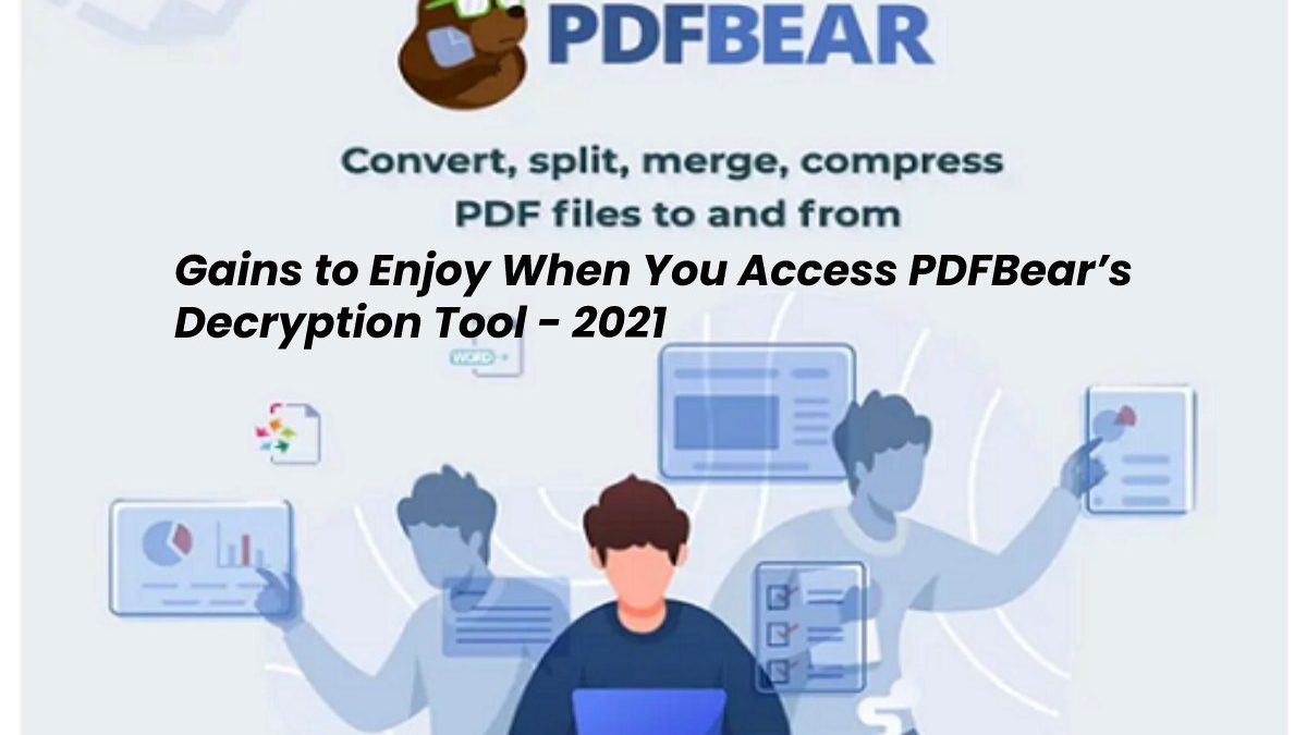 Gains to Enjoy When You Access PDFBear's Decryption Tool