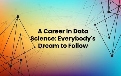A Career In Data Science: Everybody's Dream to Follow