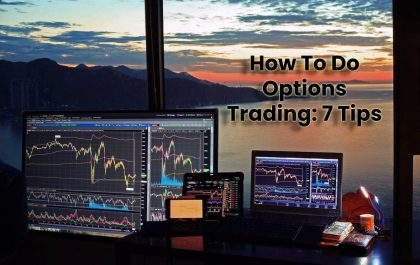 How To Do Options Trading: 7 Tips