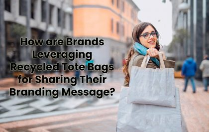 How are Brands Leveraging Recycled Tote Bags for Sharing Their Branding Message?