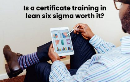 Is a certificate training in lean six sigma worth it?